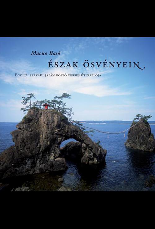 Macuo Basó: Észak ösvényein – Egy 17. századi japán költő verses útinaplója